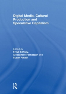Digital Media, Cultural Production and Speculative Capitalism, Hardback Book