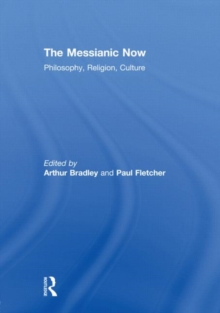 The Messianic Now : Philosophy, Religion, Culture, Hardback Book