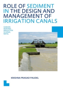 Role of Sediment in the Design and Management of Irrigation Canals : UNESCO-IHE PhD Thesis, Paperback / softback Book