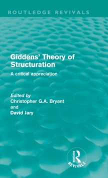 Giddens' Theory of Structuration : A Critical Appreciation, Hardback Book