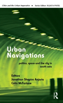 Urban Navigations : Politics, Space and the City in South Asia, Hardback Book