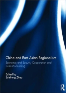 China and East Asian Regionalism : Economic and Security Cooperation and Institution-Building, Hardback Book