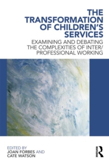 The Transformation of Children's Services : Examining and debating the complexities of inter/professional working, Paperback / softback Book