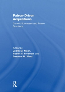 Patron-Driven Acquisitions : Current Successes and Future Directions, Hardback Book