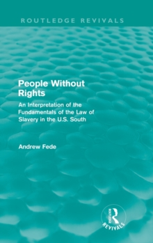 People Without Rights : An Interpretation of the Fundamentals of the Law of Slavery in the U.S. South, Hardback Book