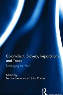 Colonialism, Slavery, Reparations and Trade : Remedying the 'Past'?, Hardback Book