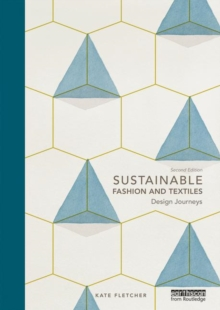 Sustainable Fashion and Textiles : Design Journeys, Paperback Book