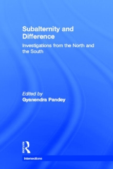 Subalternity and Difference : Investigations from the North and the South, Hardback Book