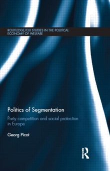 Politics of Segmentation : Party Competition and Social Protection in Europe, Hardback Book