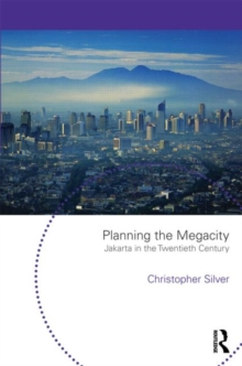 Planning the Megacity : Jakarta in the Twentieth Century, Paperback / softback Book