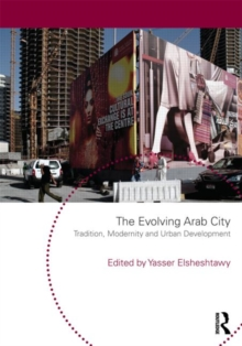 The Evolving Arab City : Tradition, Modernity and Urban Development, Paperback / softback Book