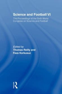 Science and Football VI : The Proceedings of the Sixth World Congress on Science and Football, Paperback / softback Book