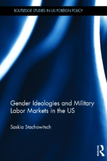 Gender Ideologies and Military Labor Markets in the U.S., Hardback Book