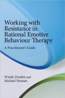 Working with Resistance in Rational Emotive Behaviour Therapy : A Practitioner's Guide, Paperback / softback Book