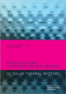 Architectural Integration and Design of Solar Thermal Systems, Hardback Book
