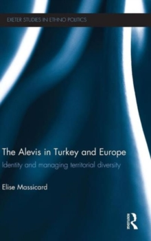 The Alevis in Turkey and Europe : Identity and Managing Territorial Diversity, Hardback Book