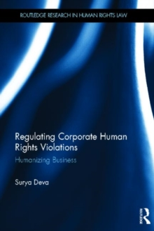 Regulating Corporate Human Rights Violations : Humanizing Business, Hardback Book