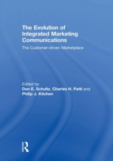 The Evolution of Integrated Marketing Communications : The Customer-driven Marketplace, Hardback Book