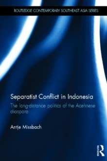 Separatist Conflict in Indonesia : The long-distance politics of the Acehnese diaspora, Hardback Book