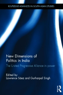 New Dimensions of Politics in India : The United Progressive Alliance in Power, Hardback Book