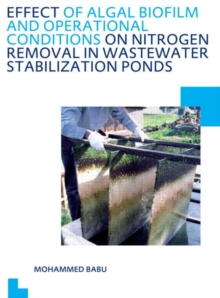 Effect of Algal Biofilm and Operational Conditions on Nitrogen Removal in Waste Stabilization Ponds : UNESCO-IHE PhD Thesis, Paperback / softback Book