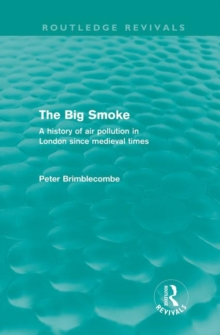The Big Smoke : A History of Air Pollution in London since Medieval Times, Hardback Book