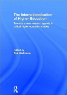 The Internationalisation of Higher Education : Towards a new research agenda in critical higher education studies, Hardback Book