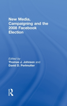 New Media, Campaigning and the 2008 Facebook Election, Hardback Book