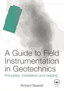 A Guide to Field Instrumentation in Geotechnics : Principles, Installation and Reading, Hardback Book