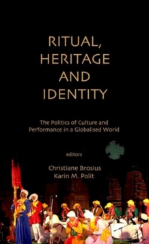 Ritual, Heritage and Identity : The Politics of Culture and Performance in a Globalised World, Hardback Book