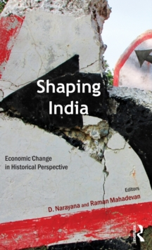 Shaping India : Economic Change in Historical Perspective, Hardback Book