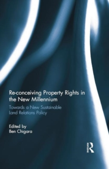 Re-conceiving Property Rights in the New Millennium : Towards a New Sustainable Land Relations Policy, Hardback Book