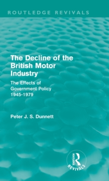 The Decline of the British Motor Industry : The Effects of Government Policy, 1945-79, Hardback Book