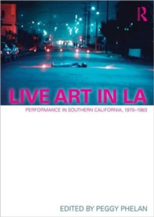 Live Art in LA : Performance in Southern California, 1970 - 1983, Paperback / softback Book
