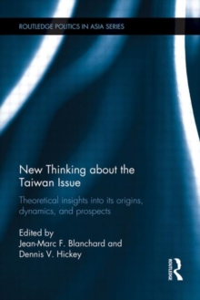 New Thinking about the Taiwan Issue : Theoretical insights into its origins, dynamics, and prospects, Hardback Book