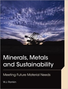 Minerals, Metals and Sustainability : Meeting Future Material Needs, Paperback / softback Book