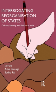 Interrogating Reorganisation of States : Culture, Identity and Politics in India, Hardback Book