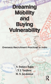 Dreaming Mobility and Buying Vulnerability : Overseas Recruitment Practices in India, Hardback Book