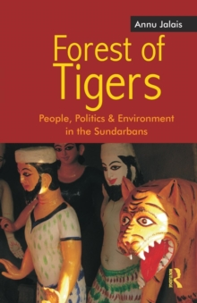 Forest of Tigers : People, Politics and Environment in the Sundarbans, Paperback / softback Book