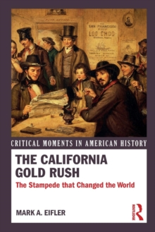 The California Gold Rush : The Stampede that Changed the World, Paperback / softback Book