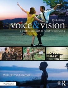 Voice & Vision : A Creative Approach to Narrative Filmmaking, Paperback / softback Book