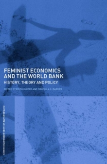 Feminist Economics and the World Bank : History, theory and policy, Paperback / softback Book