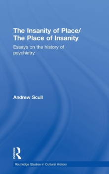 The Insanity of Place / The Place of Insanity : Essays on the History of Psychiatry, Hardback Book