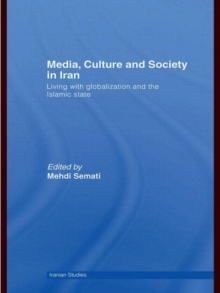 Media, Culture and Society in Iran : Living with Globalization and the Islamic State, Hardback Book