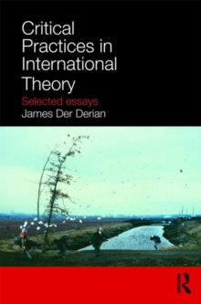 Critical Practices in International Theory : Selected Essays, Paperback / softback Book
