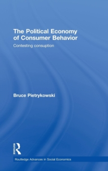 The Political Economy of Consumer Behavior : Contesting Consumption, Hardback Book