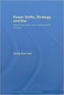 Power Shifts, Strategy and War : Declining States and International Conflict, Hardback Book