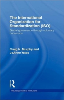 The International Organization for Standardization (ISO) : Global Governance through Voluntary Consensus, Hardback Book