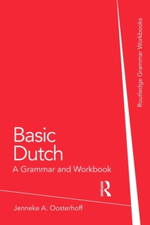 Basic Dutch : A  Grammar and Workbook, Paperback Book