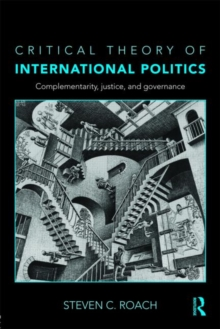 Critical Theory of International Politics : Complementarity, Justice, and Governance, Paperback / softback Book